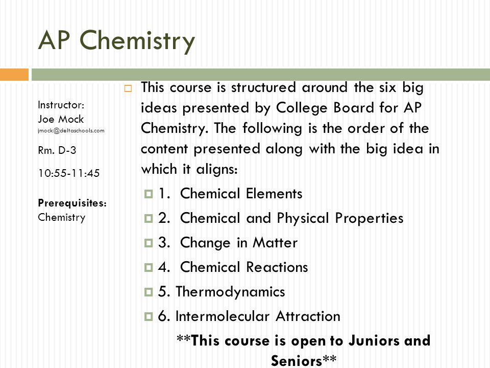 AP Chemistry This course is structured around the six big ideas presented by College Board for AP Chemistry. The following is the order of the content