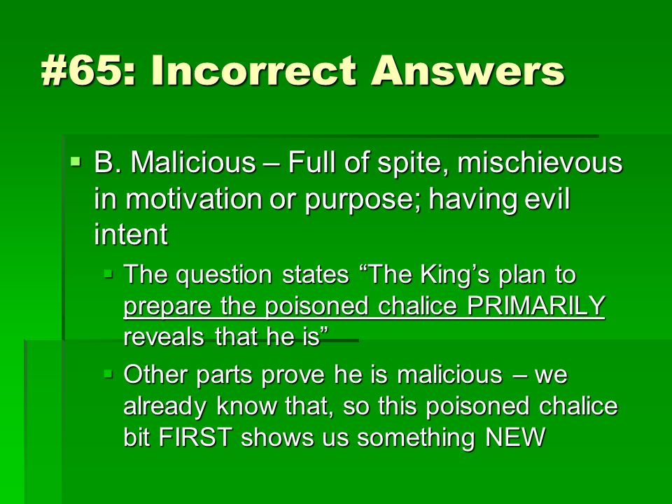 #65: Incorrect Answers B. Malicious – Full of spite, mischievous in motivation or purpose; having evil intent B. Malicious – Full of spite, mischievou