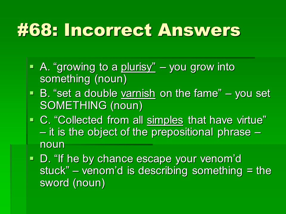 #68: Incorrect Answers A. growing to a plurisy – you grow into something (noun) A. growing to a plurisy – you grow into something (noun) B. set a doub