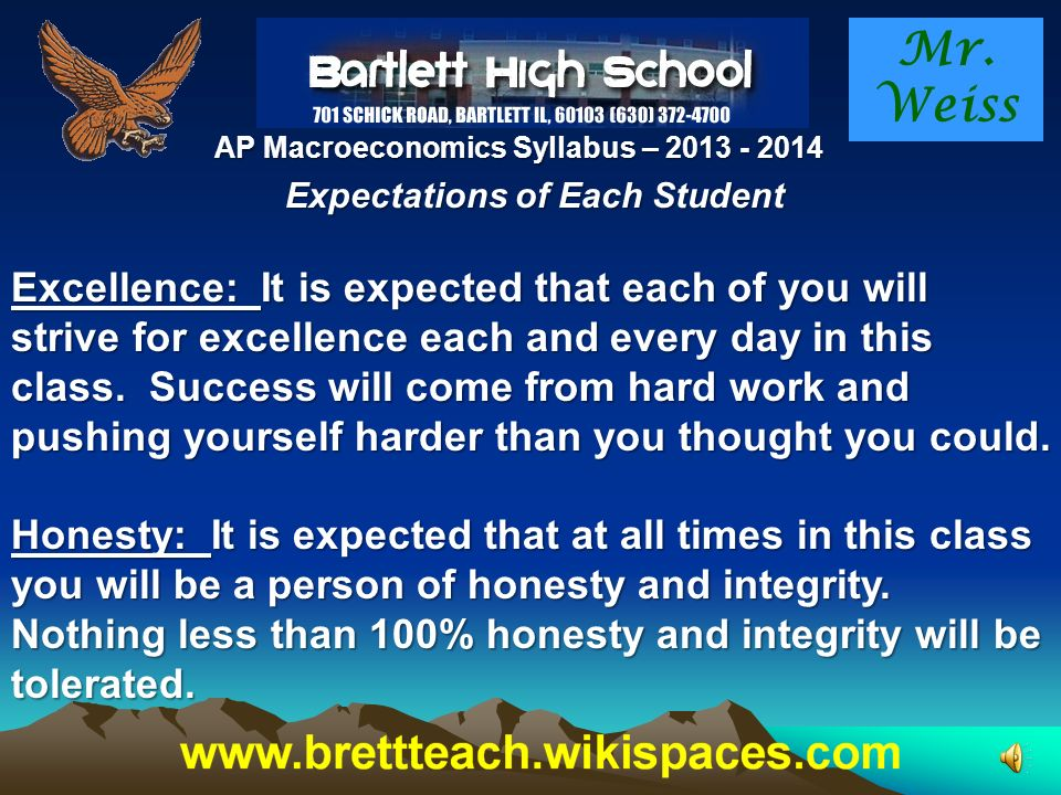 Mr. Weiss AP Macroeconomics Syllabus – 2013 - 2014 Main Goals of the Class To turn out students who have a good start in understanding of the basics o
