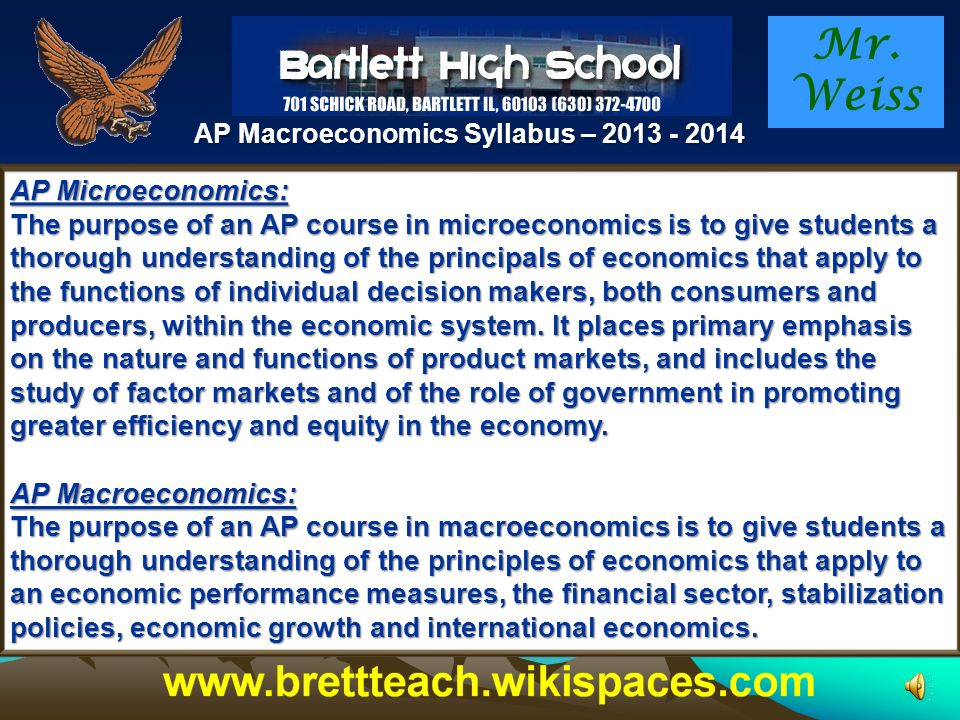 Mr. Weiss AP Macroeconomics Syllabus – 2013 - 2014 Expectations of Each Student Excellence: It is expected that each of you will strive for excellence