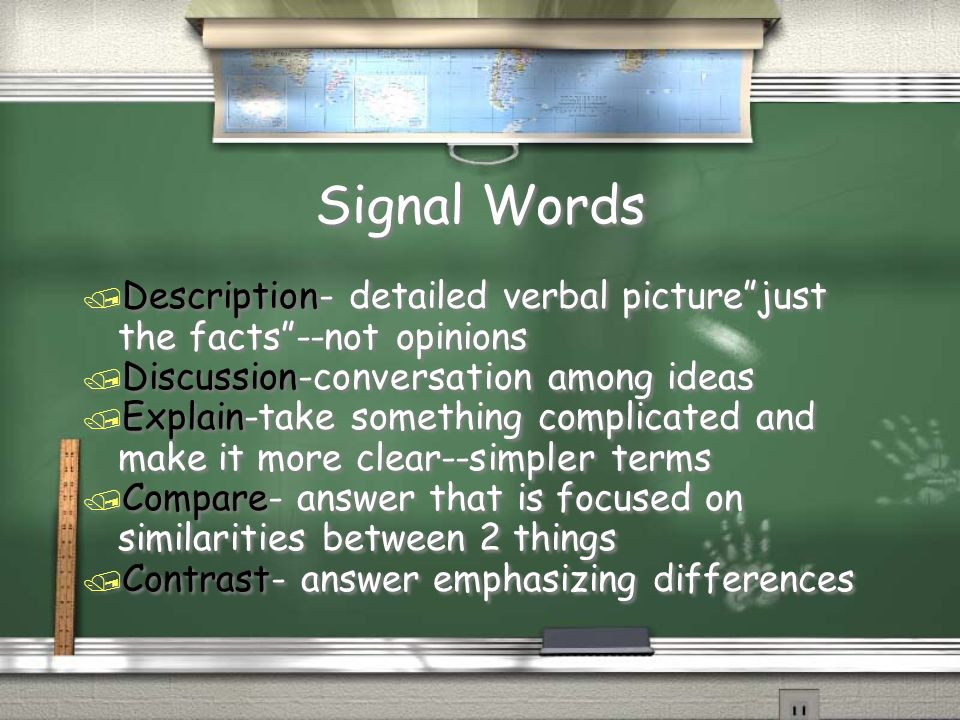 Signal Words / Description- detailed verbal picturejust the facts--not opinions / Discussion-conversation among ideas / Explain-take something complic