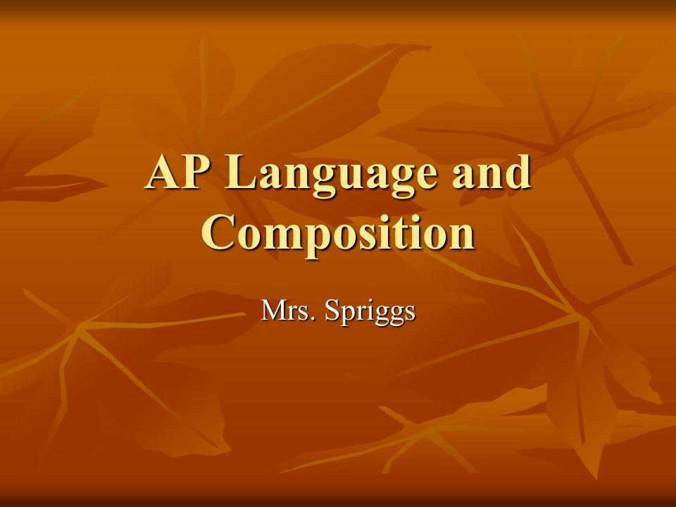 AP Language and Composition Mrs. Spriggs