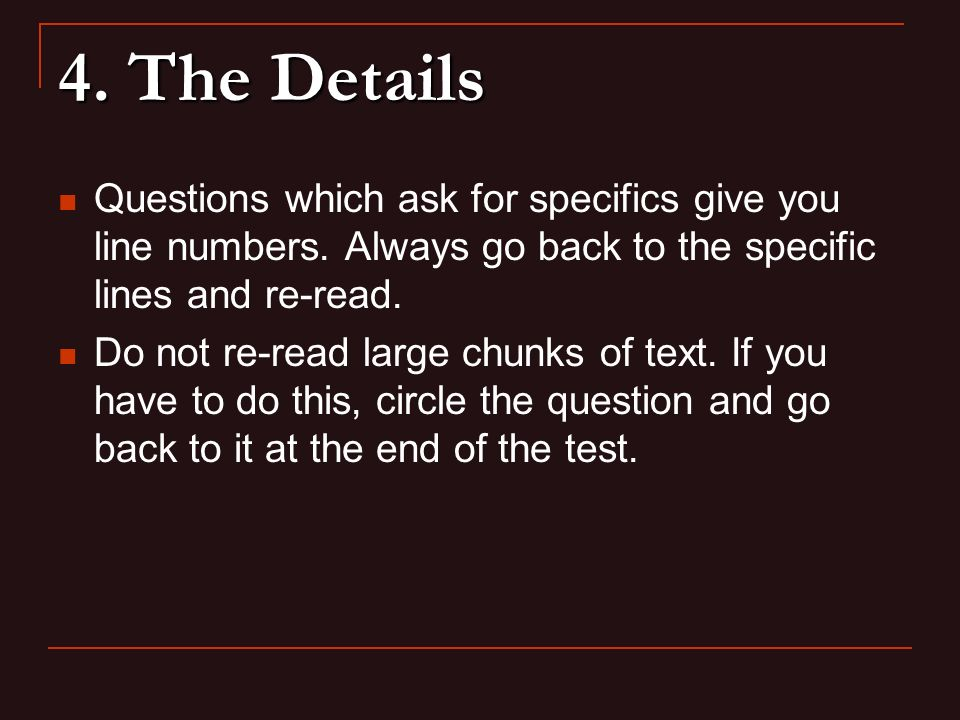 4.The Details Questions which ask for specifics give you line numbers.