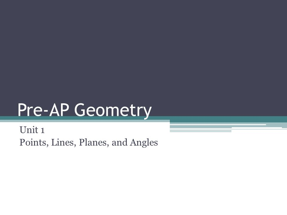 Pre-AP Geometry Unit 1 Points, Lines, Planes, and Angles