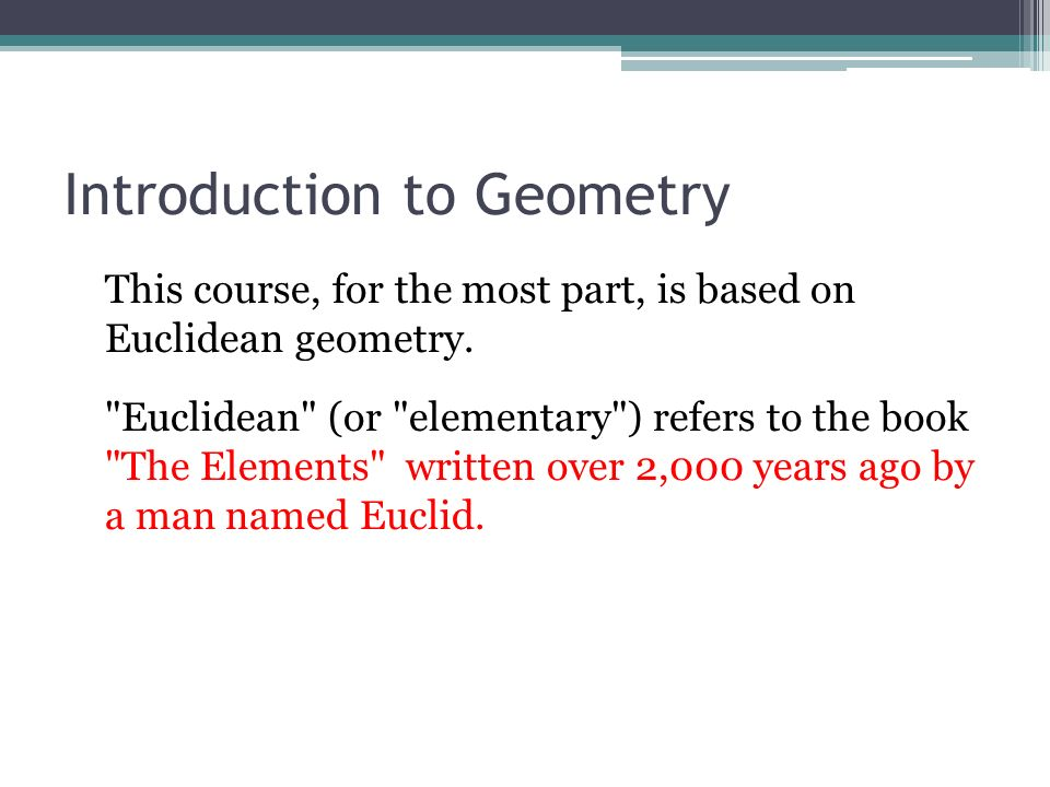 Introduction to Geometry This course, for the most part, is based on Euclidean geometry.