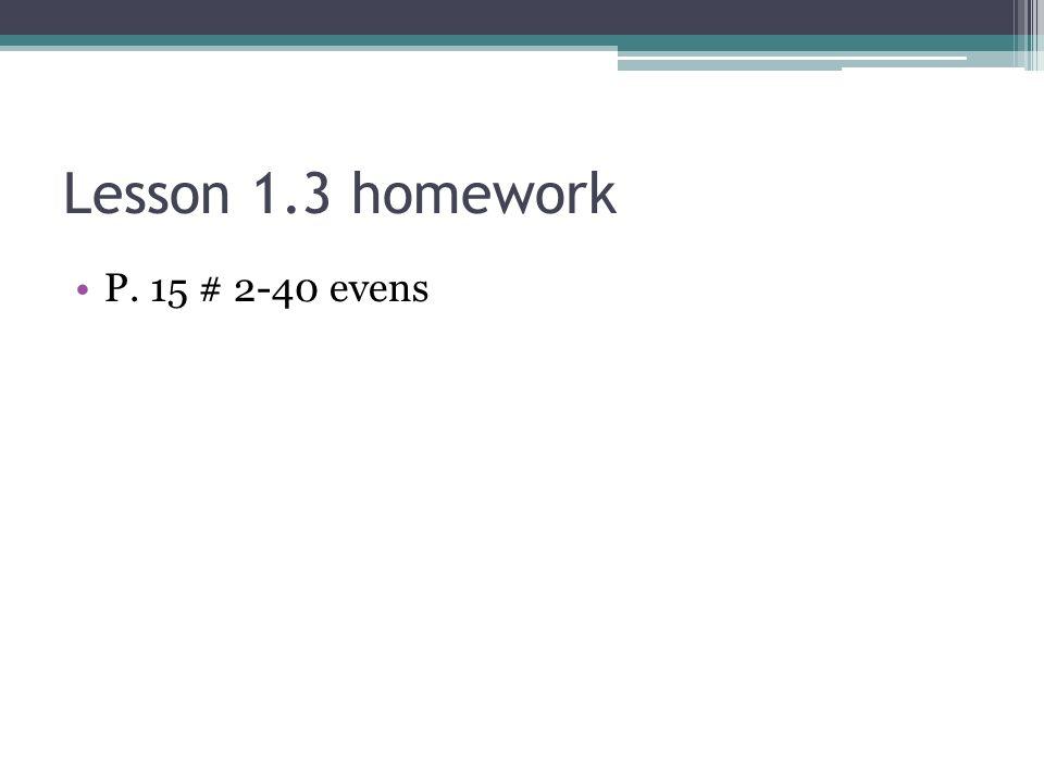 Lesson 1.3 homework P. 15 # 2-40 evens