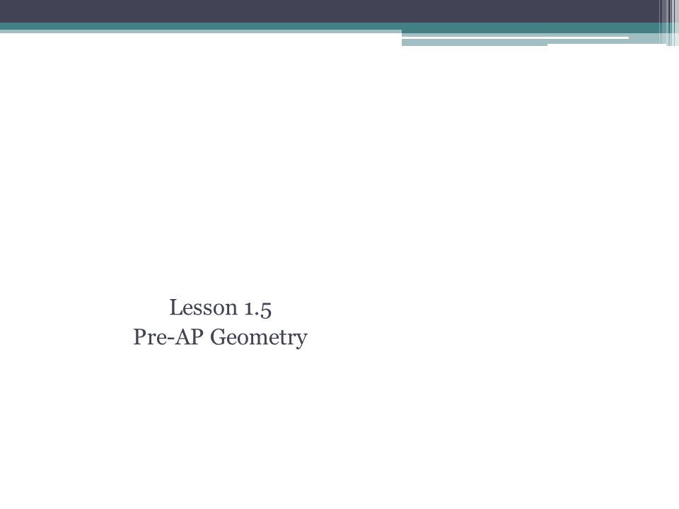 Postulates and Theorems Relating Points, Lines, and Planes Lesson 1.5 Pre-AP Geometry