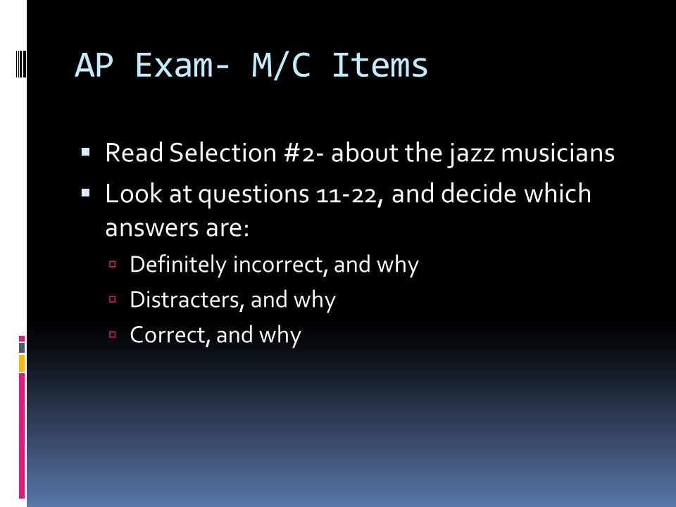 AP Exam- M/C Items Read Selection #2- about the jazz musicians Look at questions 11-22, and decide which answers are: Definitely incorrect, and why Di
