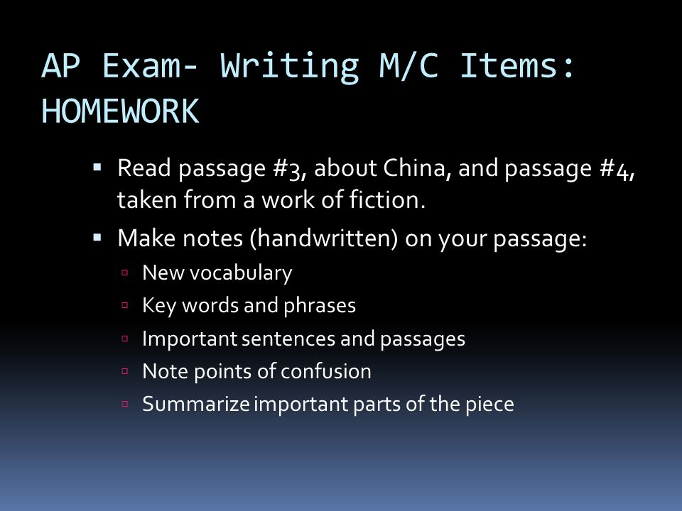 AP Exam- Writing M/C Items: HOMEWORK Read passage #3, about China, and passage #4, taken from a work of fiction. Make notes (handwritten) on your pass