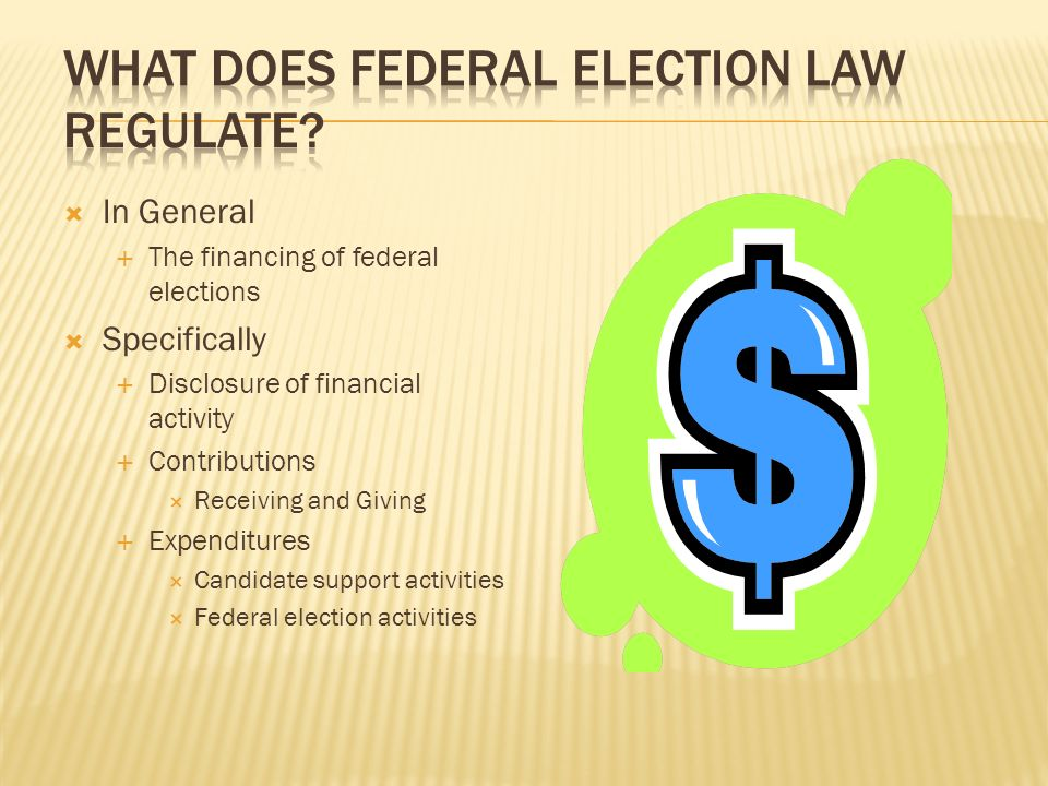 In General The financing of federal elections Specifically Disclosure of financial activity Contributions Receiving and Giving Expenditures Candidate