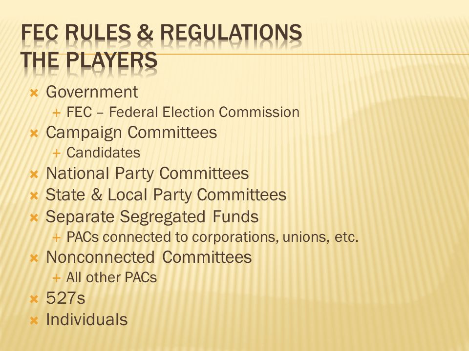 Government FEC – Federal Election Commission Campaign Committees Candidates National Party Committees State & Local Party Committees Separate Segregat