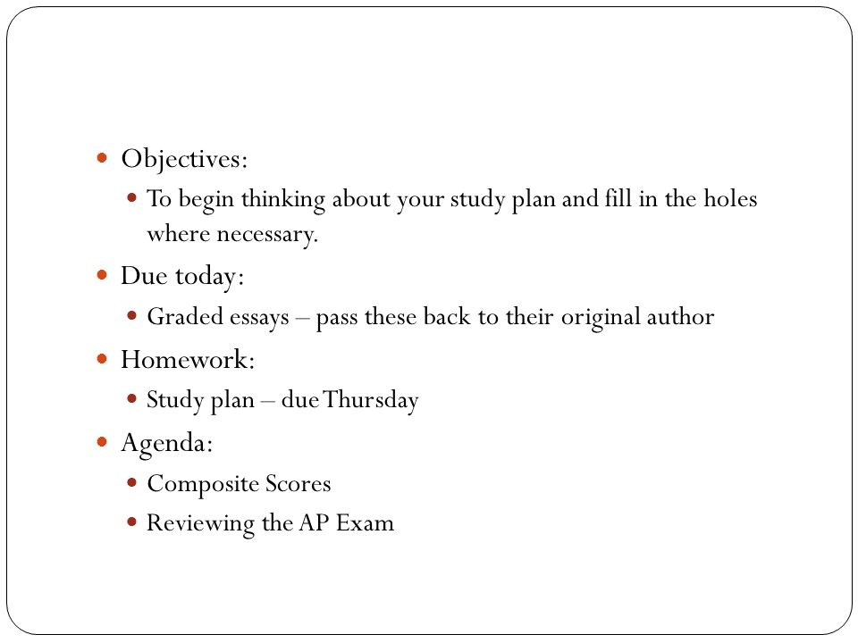 Objectives: To begin thinking about your study plan and fill in the holes where necessary.