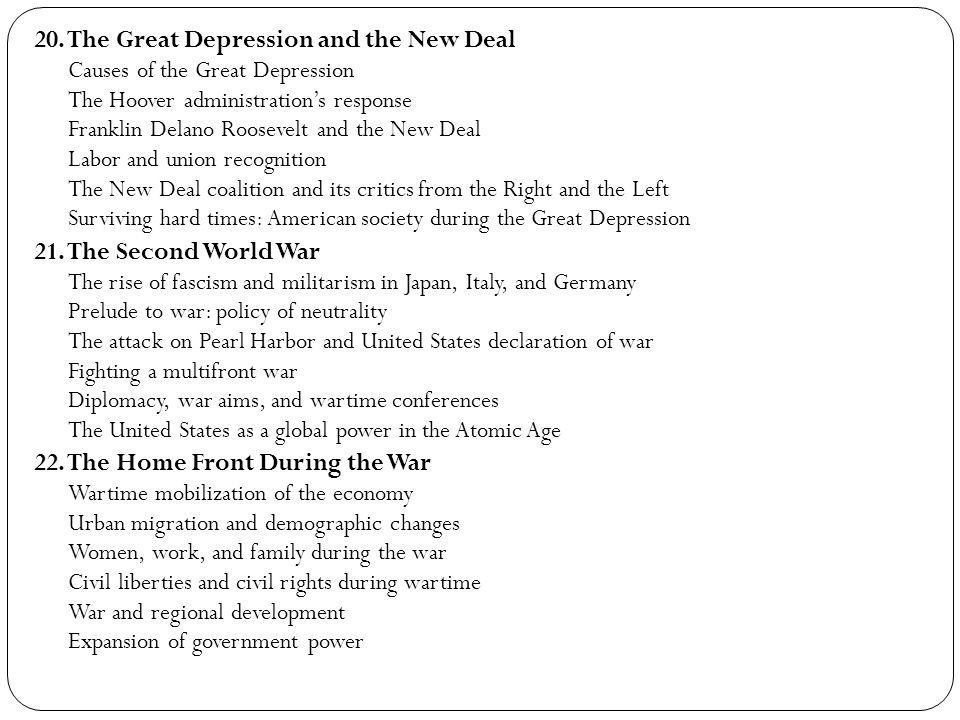20. The Great Depression and the New Deal Causes of the Great Depression The Hoover administrations response Franklin Delano Roosevelt and the New Dea