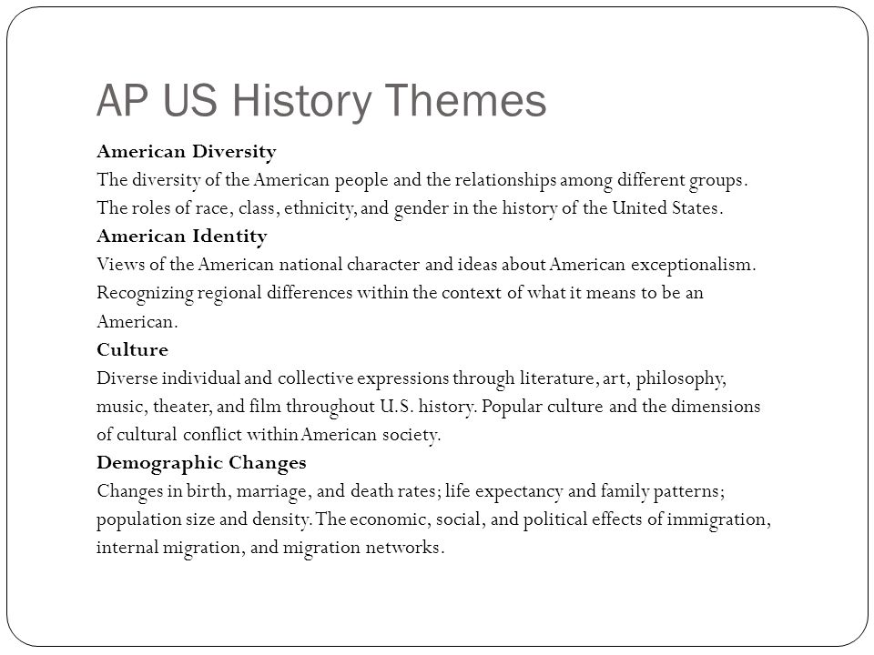 AP US History Themes American Diversity The diversity of the American people and the relationships among different groups.