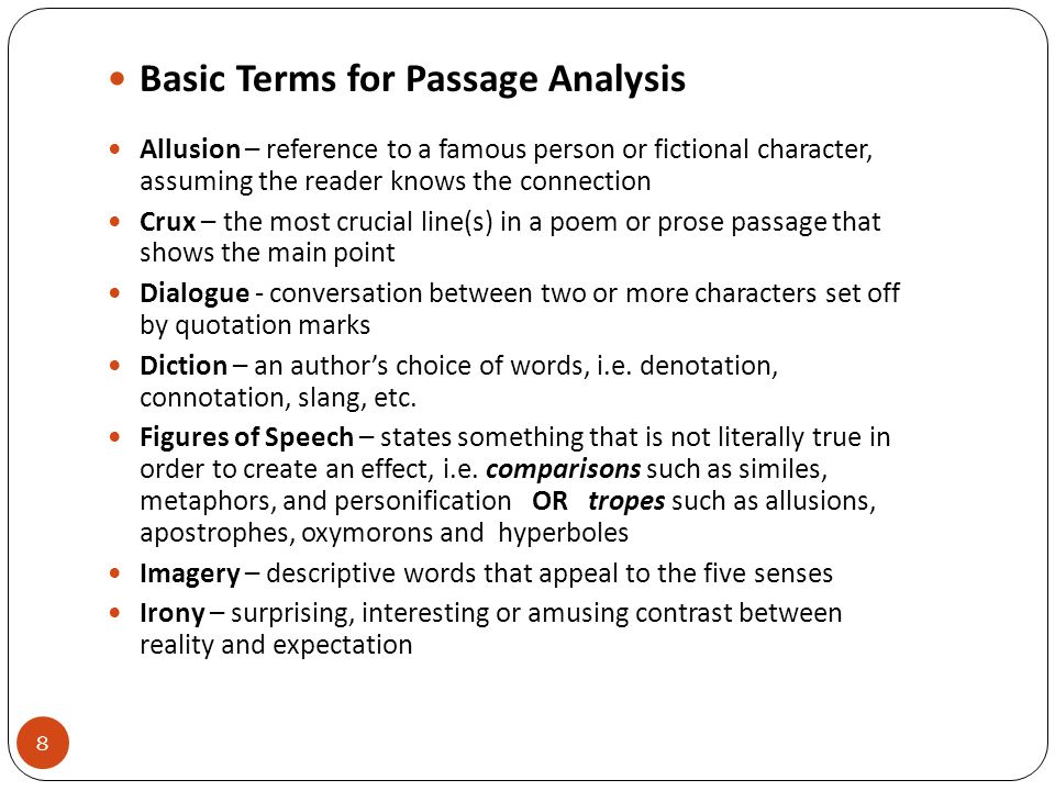 9 Basic Terms for Passage Analysis continued Meter – the rhythmic pattern of poetry: iambic, anapest, dactyl, trochee and spondee; and number of measures: tetrameter, pentameter, hexameter, etc.