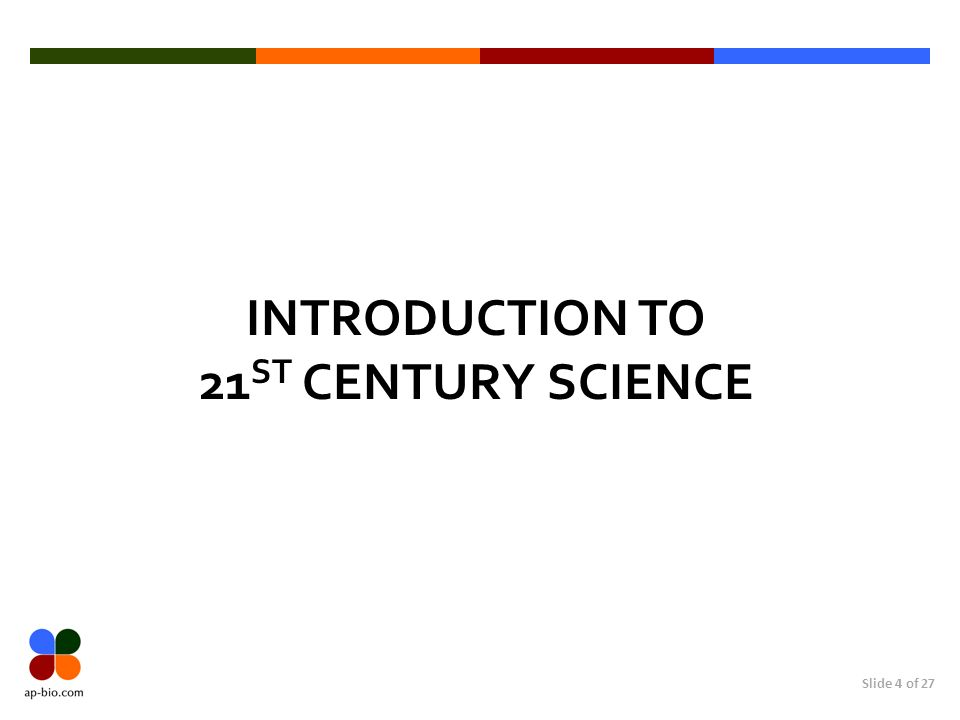 Slide 4 of 27 INTRODUCTION TO 21 ST CENTURY SCIENCE
