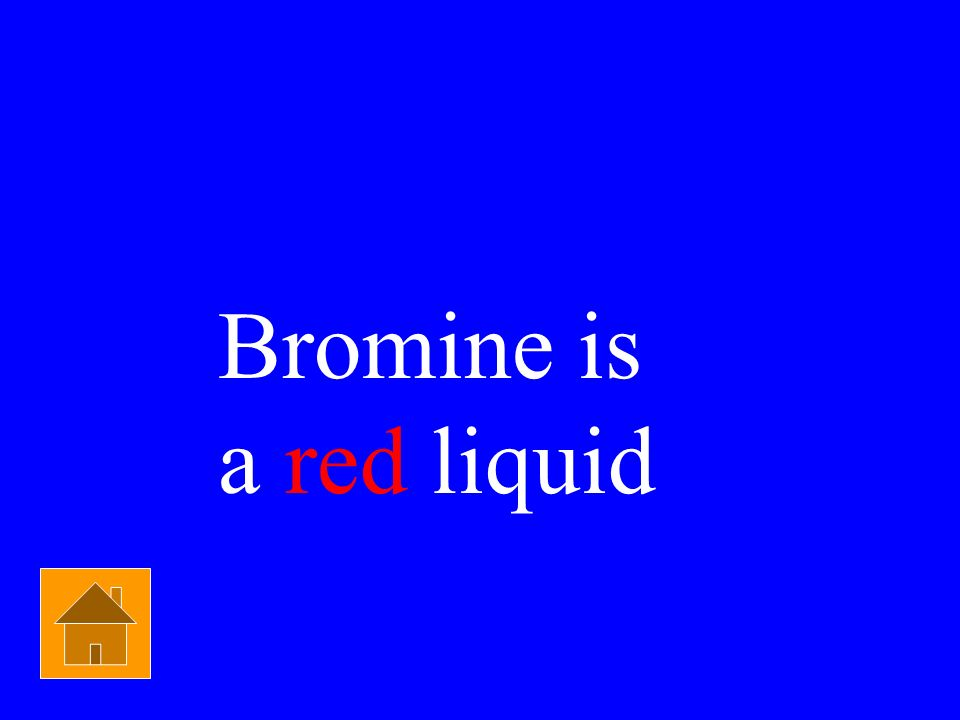States of Matter $100 Which of the following is not a gas at room temperature? A) O 2 B) Ar C) F 2 D) Br 2