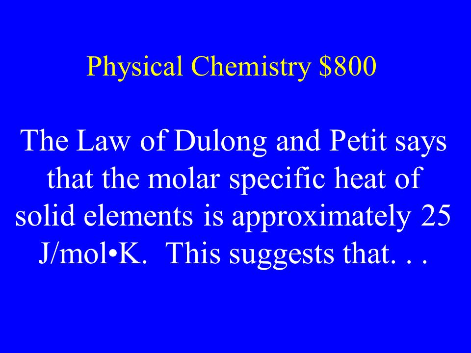 Physical Chemistry $400 The rate of reaction will be large if: A) G° is a large (-) number B) S° is a large (-) number C) H° is a large (-) number D)