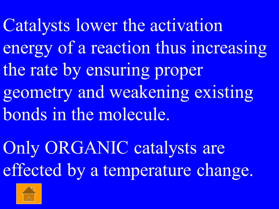 Physical Chemistry $1000 An inorganic catalyst doesnt... A) Ensure proper geometry B) Weaken existing bonds C) Lose effectiveness when heated D) Decre