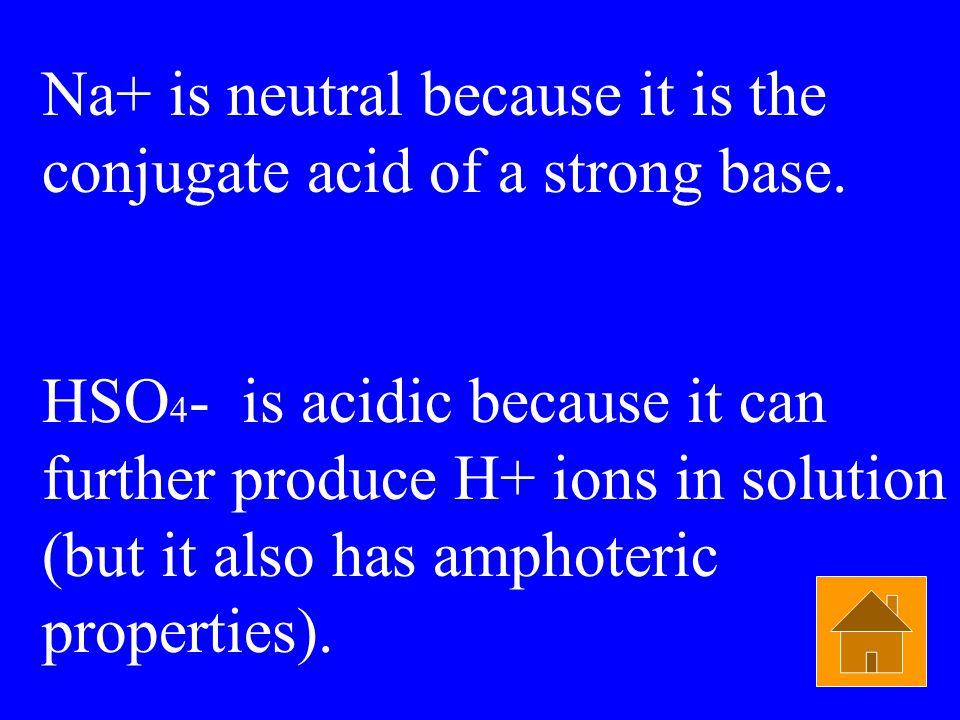 Chemical Reactions $400 A molecule of NaHSO 4 is... a) Acidic b) Basic c) Neutral