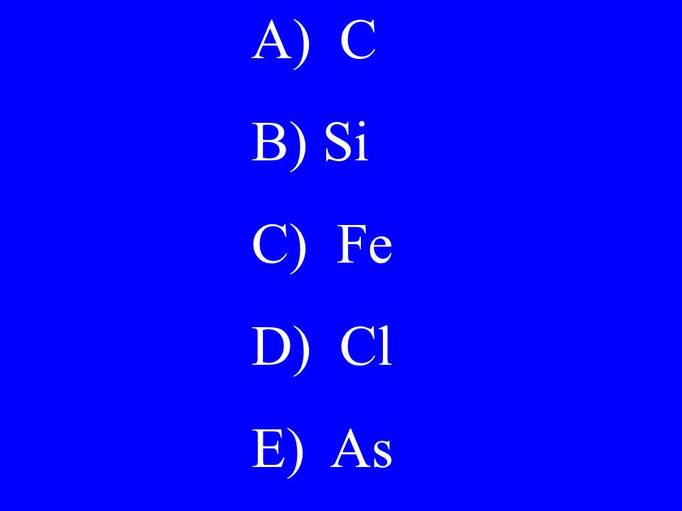 Structure of Matter $100 Which of the following elements has the greatest number of p electrons?