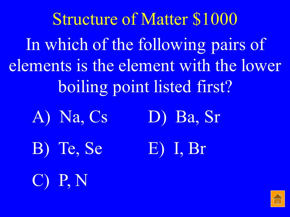 Structure of Matter $800 The best way to estimate the boiling points of Pd is to: A) average the b.p.s of Rh and Ag B) average the b.p.s of Ni and Pt
