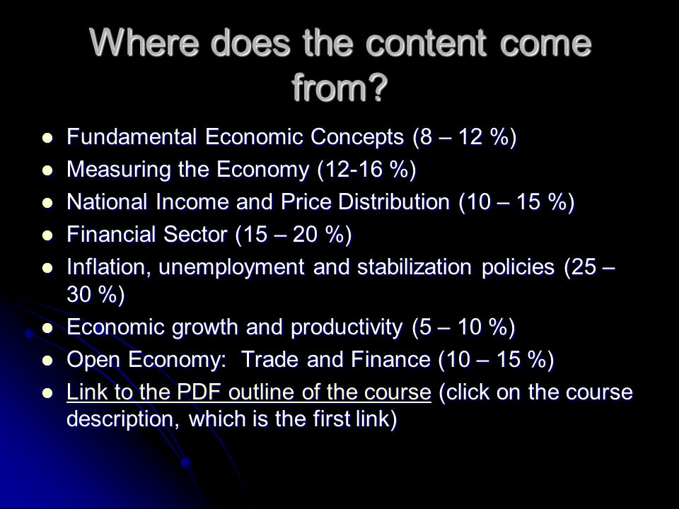 Where does the content come from? Fundamental Economic Concepts (8 – 12 %) Fundamental Economic Concepts (8 – 12 %) Measuring the Economy (12-16 %) Me