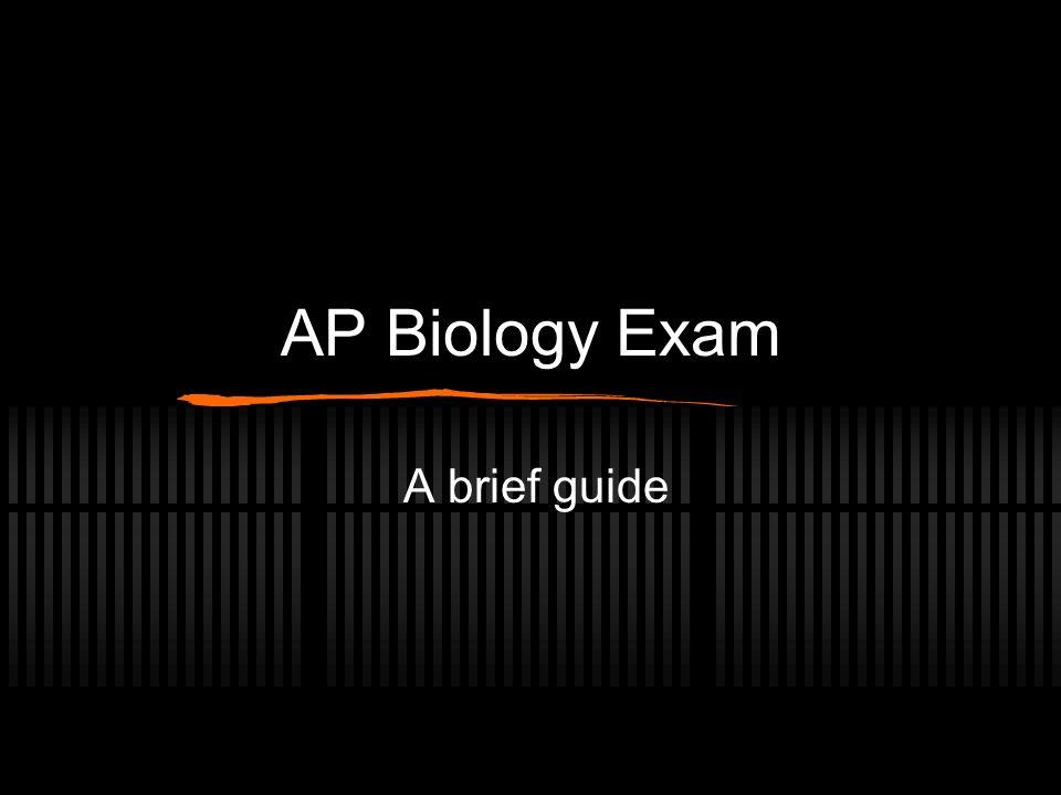AP Biology Exam A brief guide
