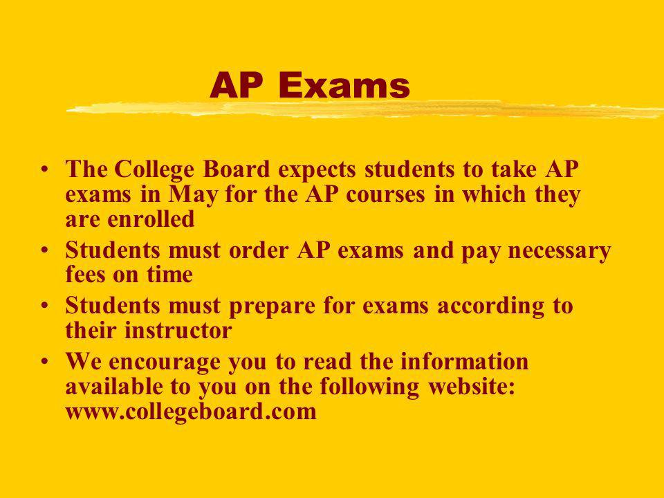 AP Exams The College Board expects students to take AP exams in May for the AP courses in which they are enrolled Students must order AP exams and pay