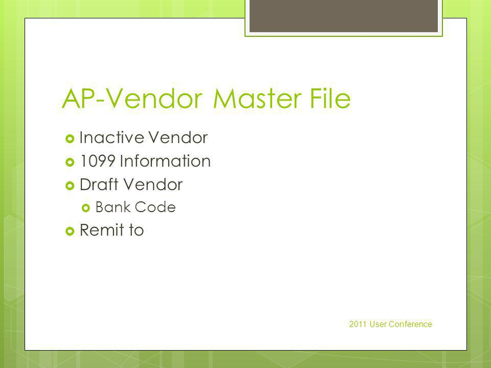 AP-Vendor Master File Inactive Vendor 1099 Information Draft Vendor Bank Code Remit to 2011 User Conference