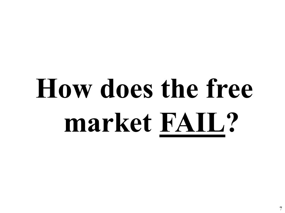 What is a Market Failure? A situation in which the free-market system fails to satisfy societys wants. (When the invisible hand doesnt work.) Private