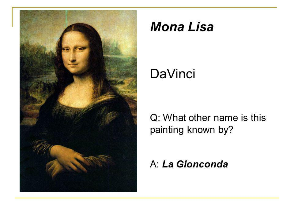 Mona Lisa DaVinci Q: What other name is this painting known by? A: La Gionconda