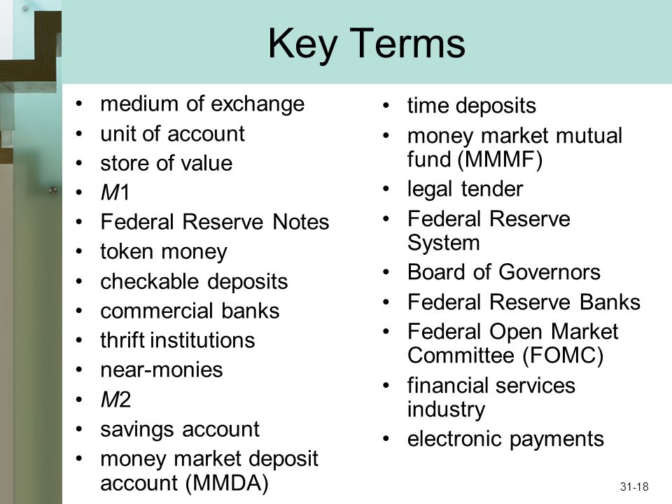 Key Terms medium of exchange unit of account store of value M1 Federal Reserve Notes token money checkable deposits commercial banks thrift institutio