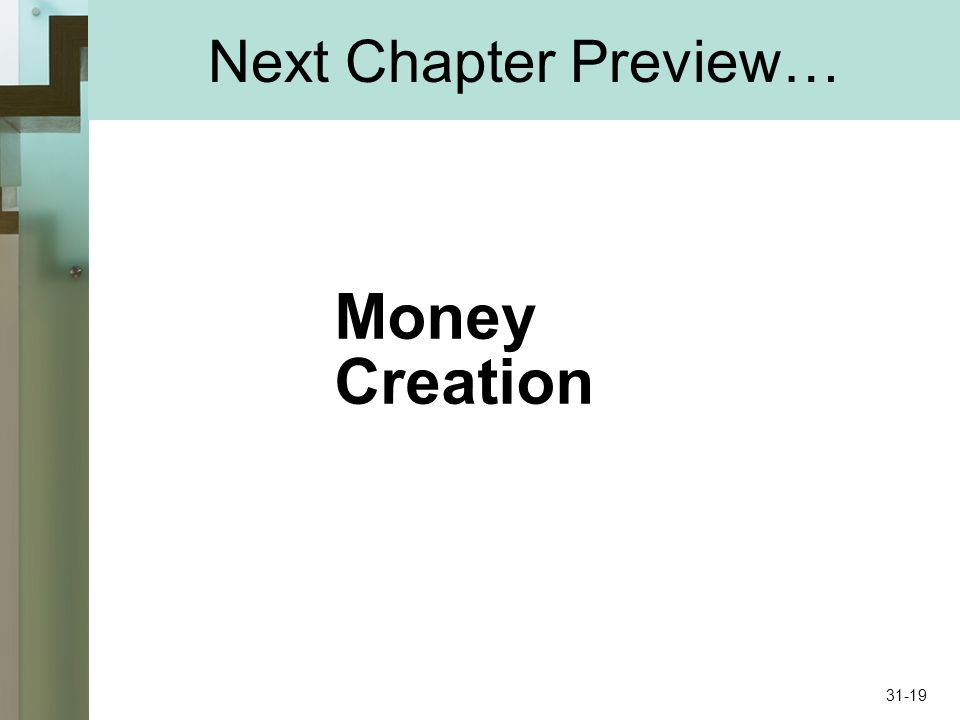Next Chapter Preview… Money Creation 31-19