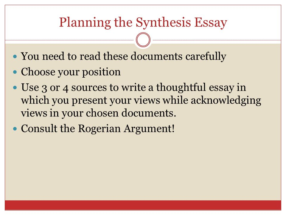 Planning the Synthesis Essay You need to read these documents carefully Choose your position Use 3 or 4 sources to write a thoughtful essay in which you present your views while acknowledging views in your chosen documents.