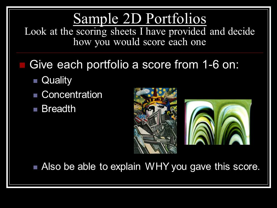 Sample 2D Portfolios Look at the scoring sheets I have provided and decide how you would score each one Give each portfolio a score from 1-6 on: Quali