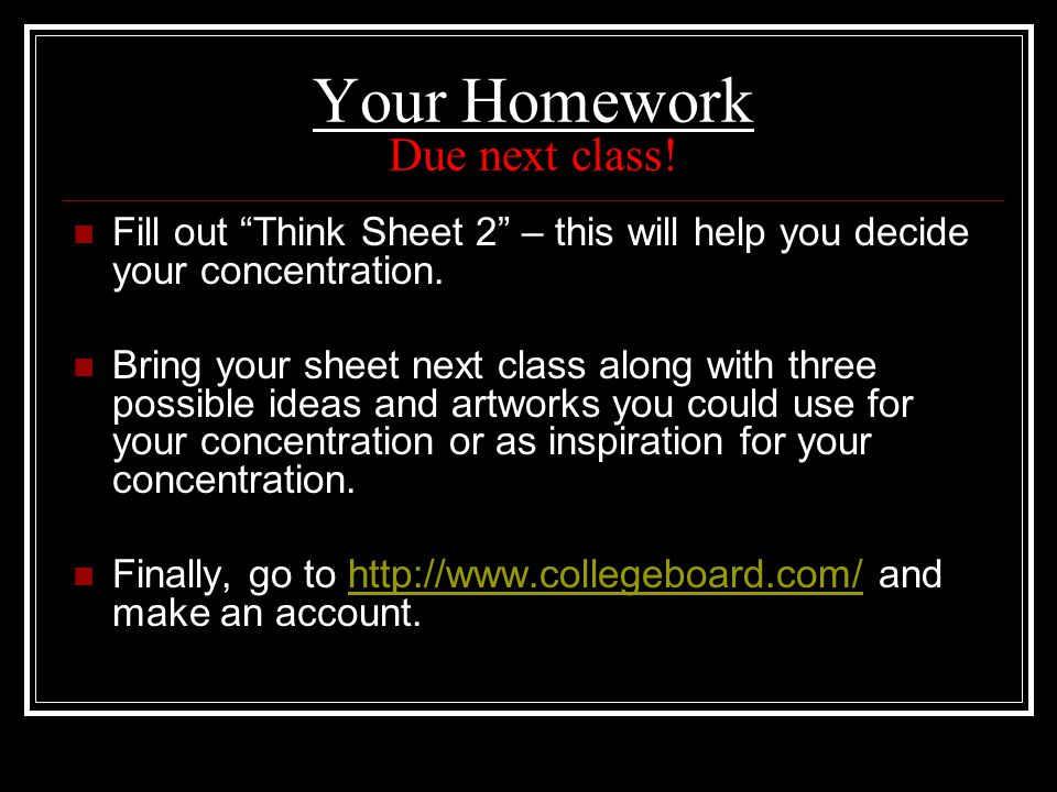 Your Homework Due next class! Fill out Think Sheet 2 – this will help you decide your concentration. Bring your sheet next class along with three poss