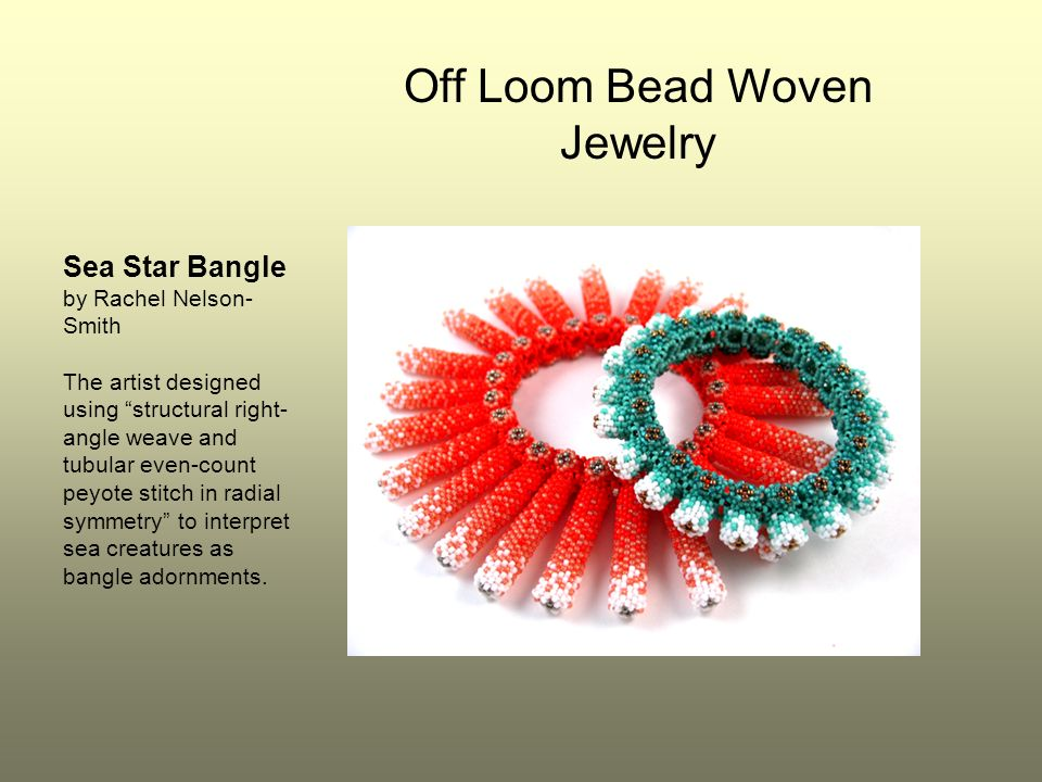 Sea Star Bangle by Rachel Nelson- Smith The artist designed using structural right- angle weave and tubular even-count peyote stitch in radial symmetr