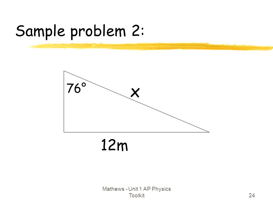 Sample problem 2: 24 Mathews - Unit 1 AP Physics Toolkit 12m 76° x