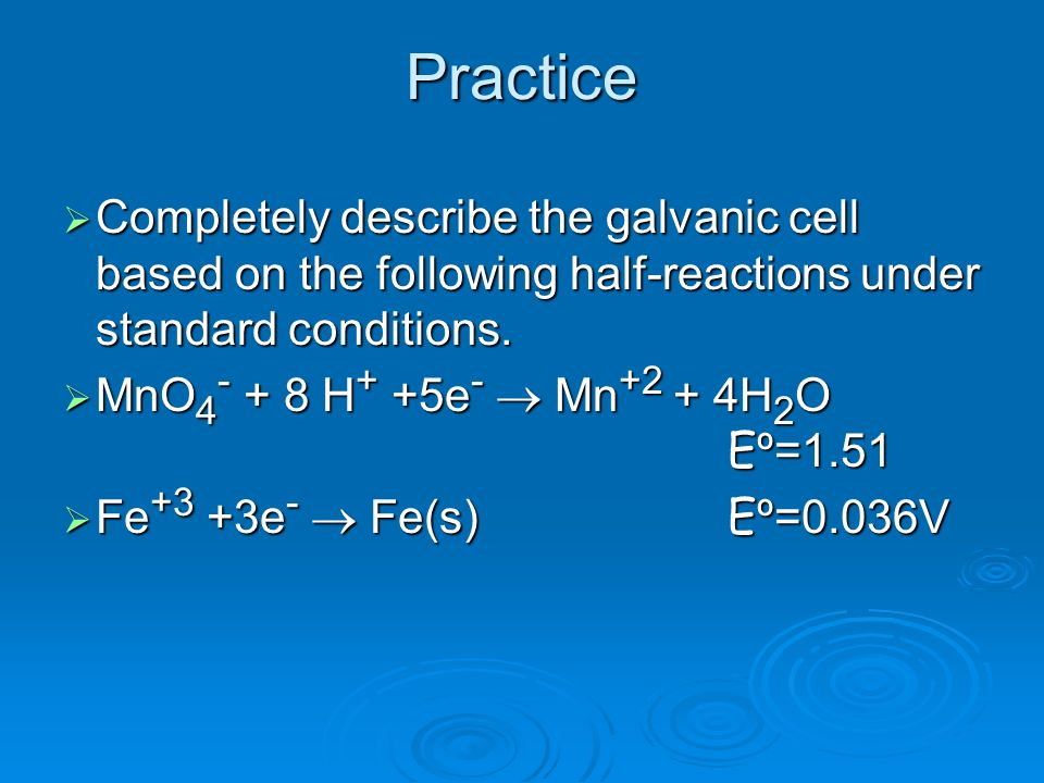 Practice Completely describe the galvanic cell based on the following half-reactions under standard conditions. Completely describe the galvanic cell