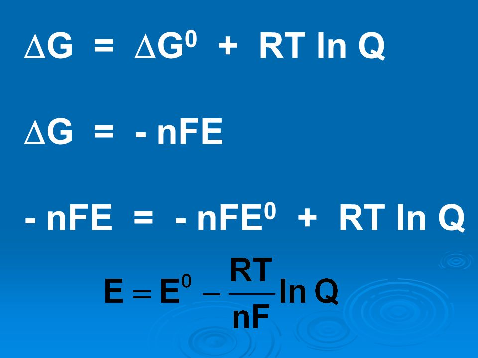 G = G 0 + RT ln Q G = - nFE - nFE = - nFE 0 + RT ln Q
