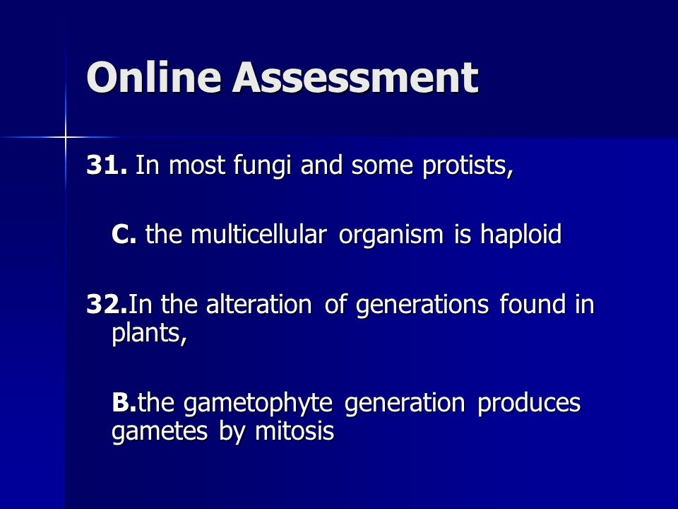 Online Assessment 31. In most fungi and some protists, C.