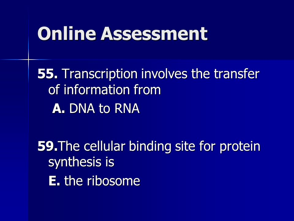Online Assessment 55. Transcription involves the transfer of information from A.