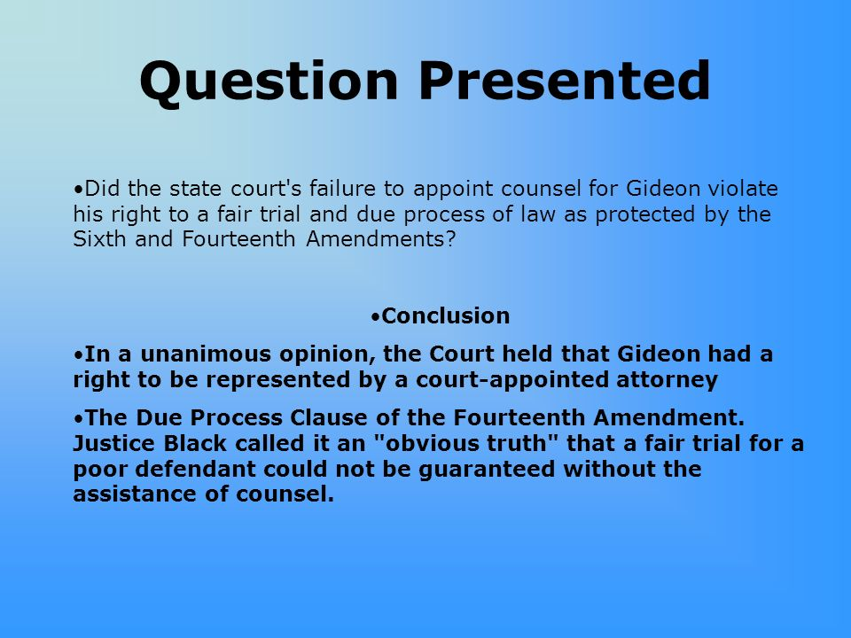 Question Presented Did the state court's failure to appoint counsel for Gideon violate his right to a fair trial and due process of law as protected b
