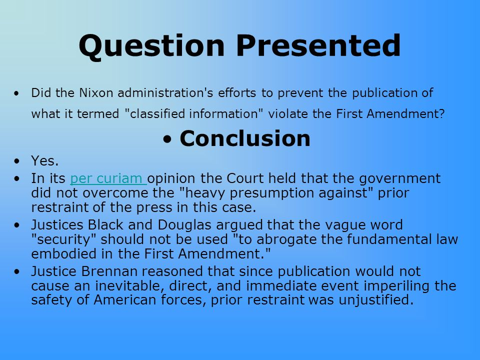 Question Presented Did the Nixon administration s efforts to prevent the publication of what it termed classified information violate the First Amendment.