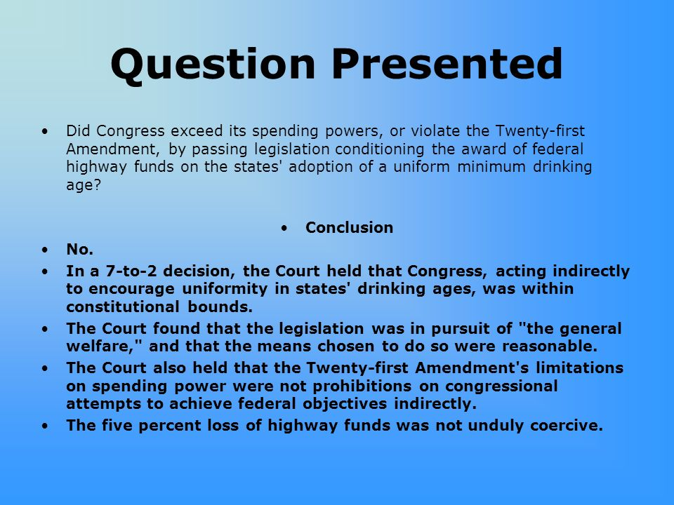 Question Presented Did Congress exceed its spending powers, or violate the Twenty-first Amendment, by passing legislation conditioning the award of fe