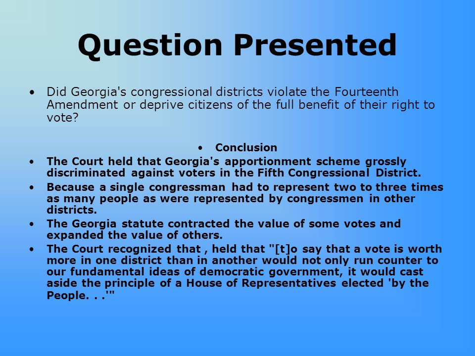 Question Presented Did Georgia's congressional districts violate the Fourteenth Amendment or deprive citizens of the full benefit of their right to vo