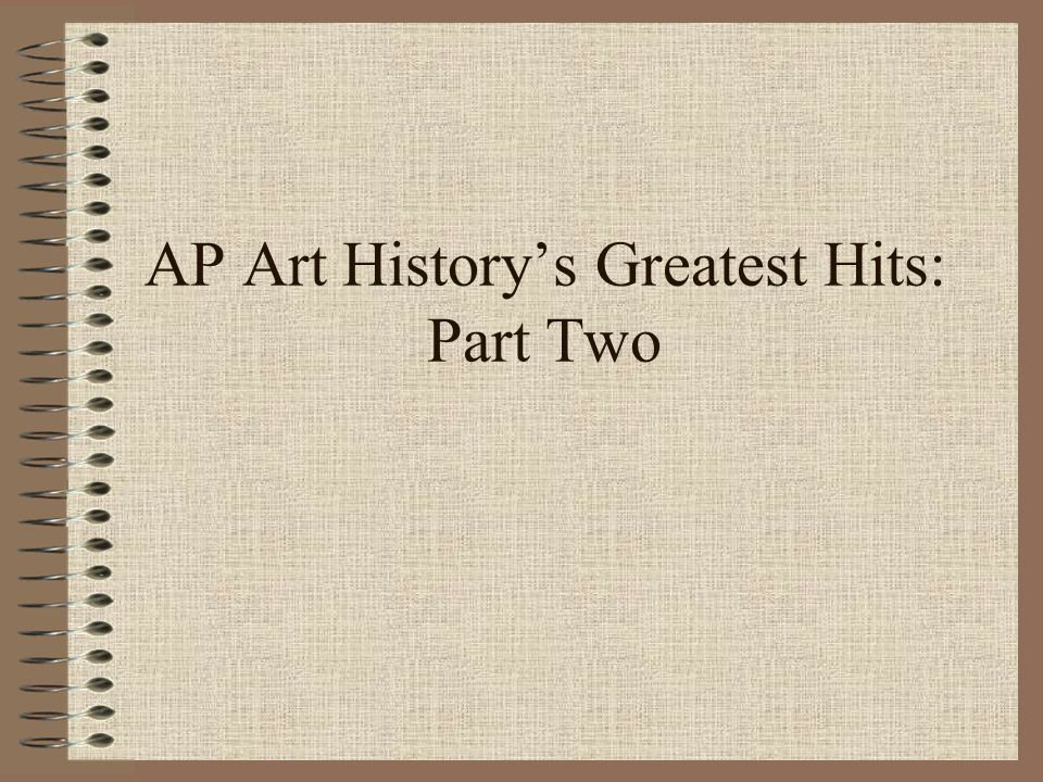AP Art Historys Greatest Hits: Part Two