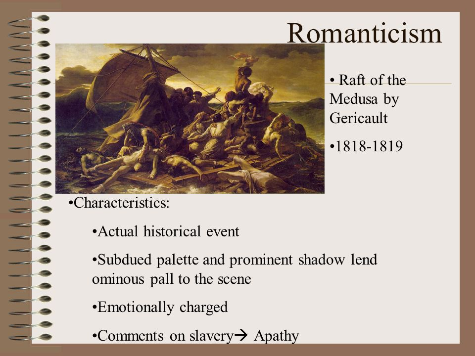Romanticism Characteristics: Actual historical event Subdued palette and prominent shadow lend ominous pall to the scene Emotionally charged Comments